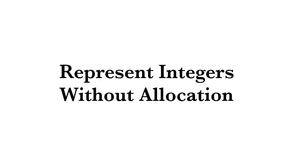 Represent Integers Without Allocation