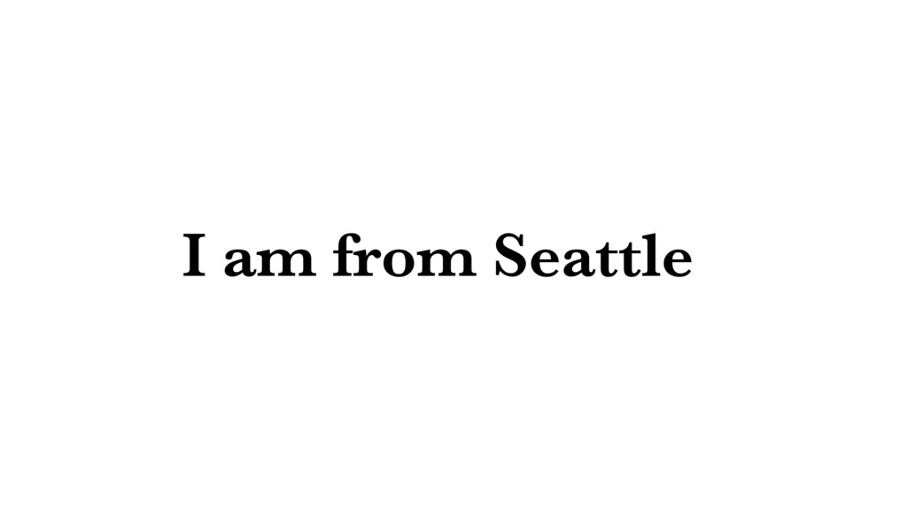 I am from Seattle