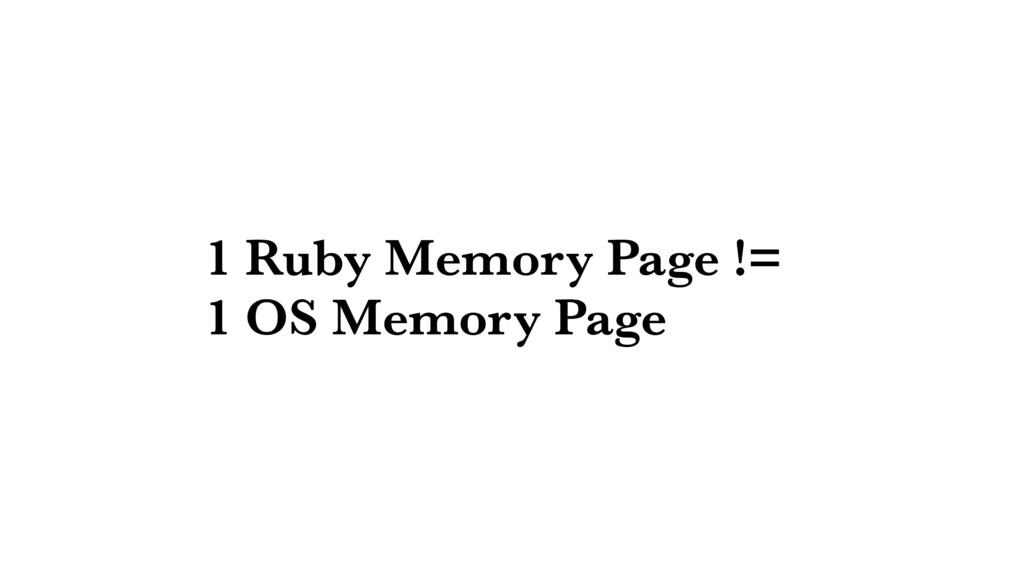 1 Ruby Memory Page != 1 OS Memory Page