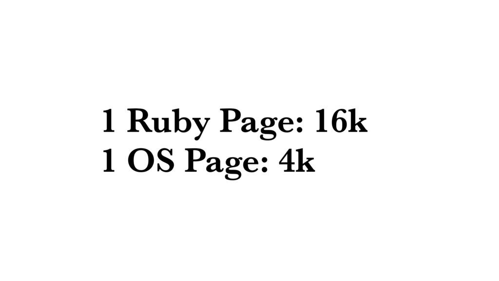 1 Ruby Page: 16k 1 OS Page: 4k