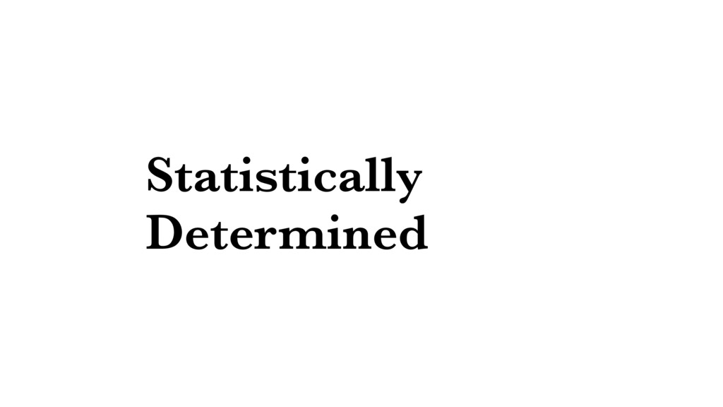 Statistically Determined