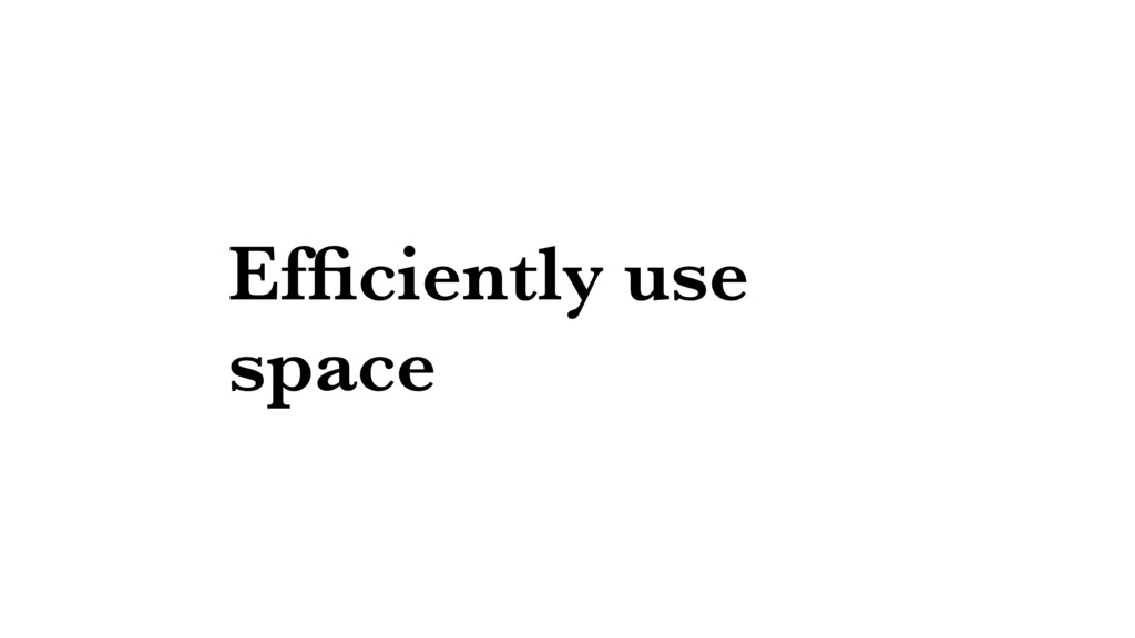 Efficiently use space