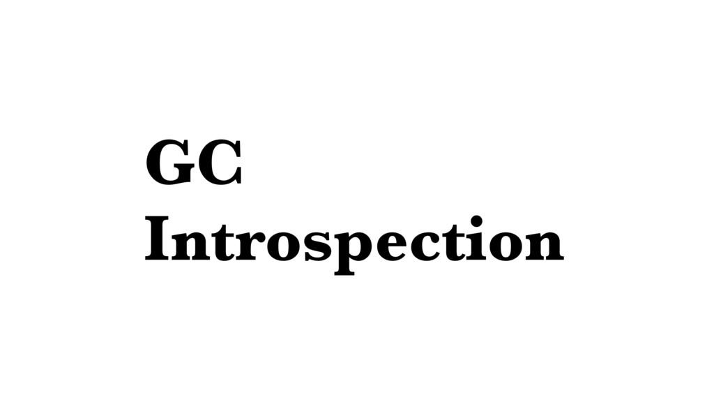 GC Introspection