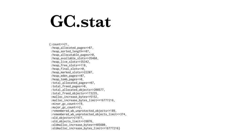 GC.stat {:count=>21, :heap_allocated_pages=>87,...