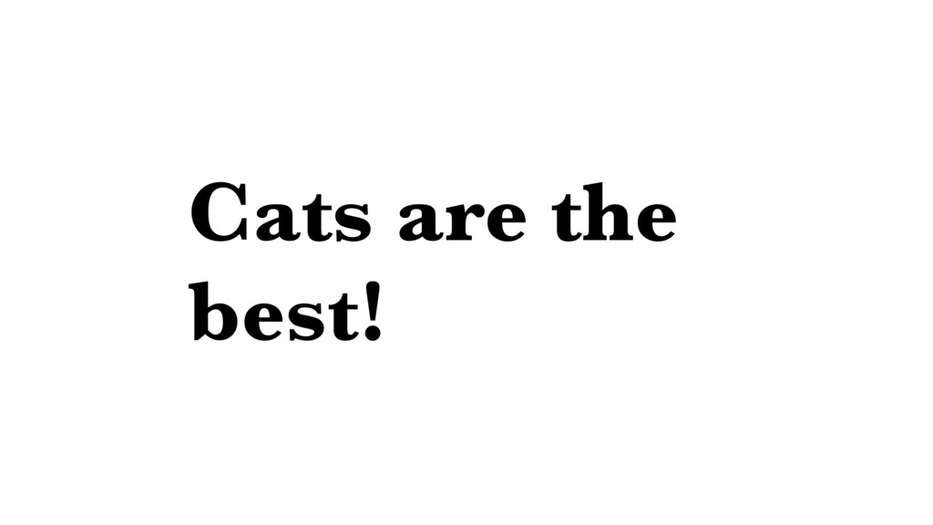 Cats are the best!