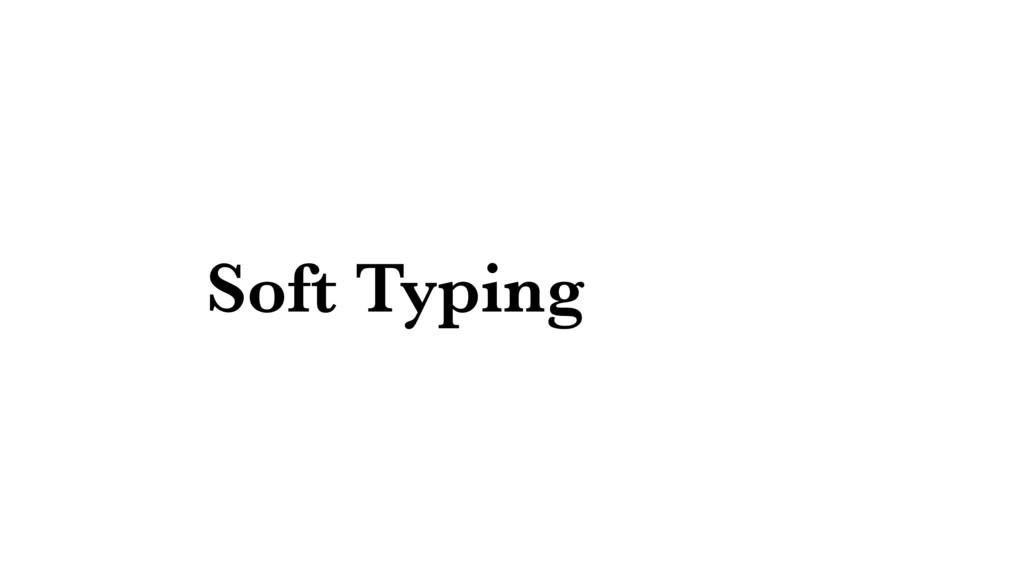 Soft Typing