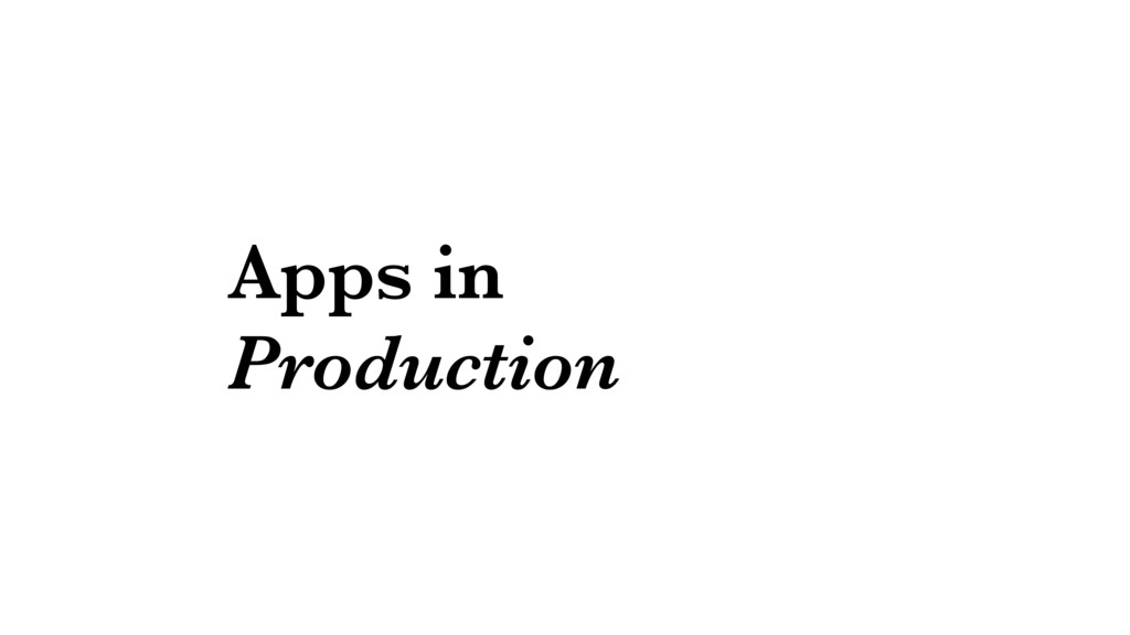 Apps in Production