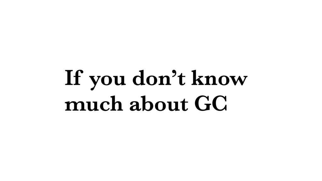 If you don't know much about GC