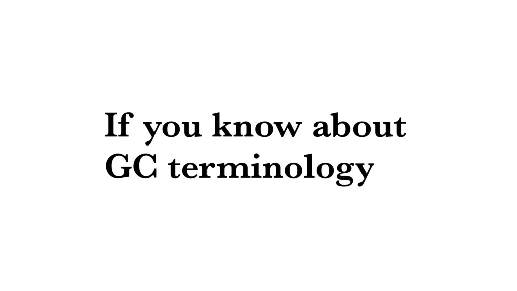 If you know about GC terminology