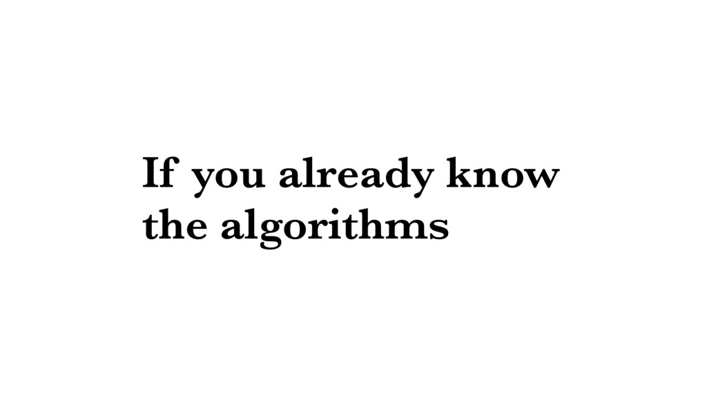 If you already know the algorithms
