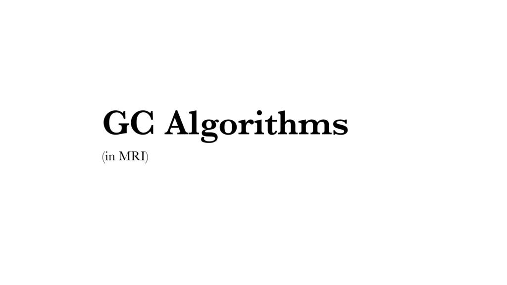 GC Algorithms (in MRI)