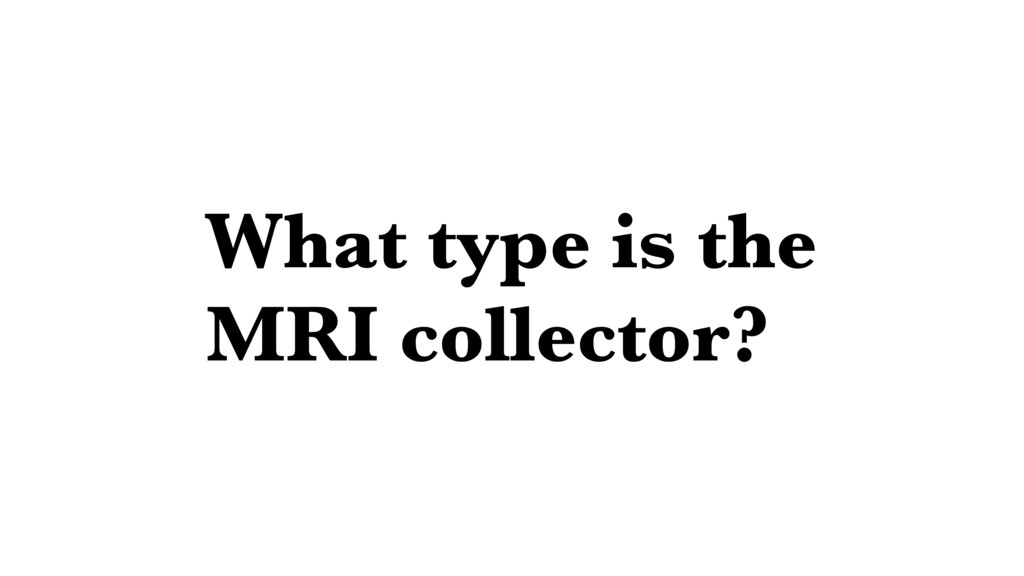 What type is the MRI collector?