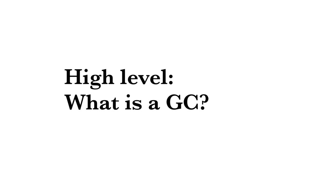 High level: What is a GC?