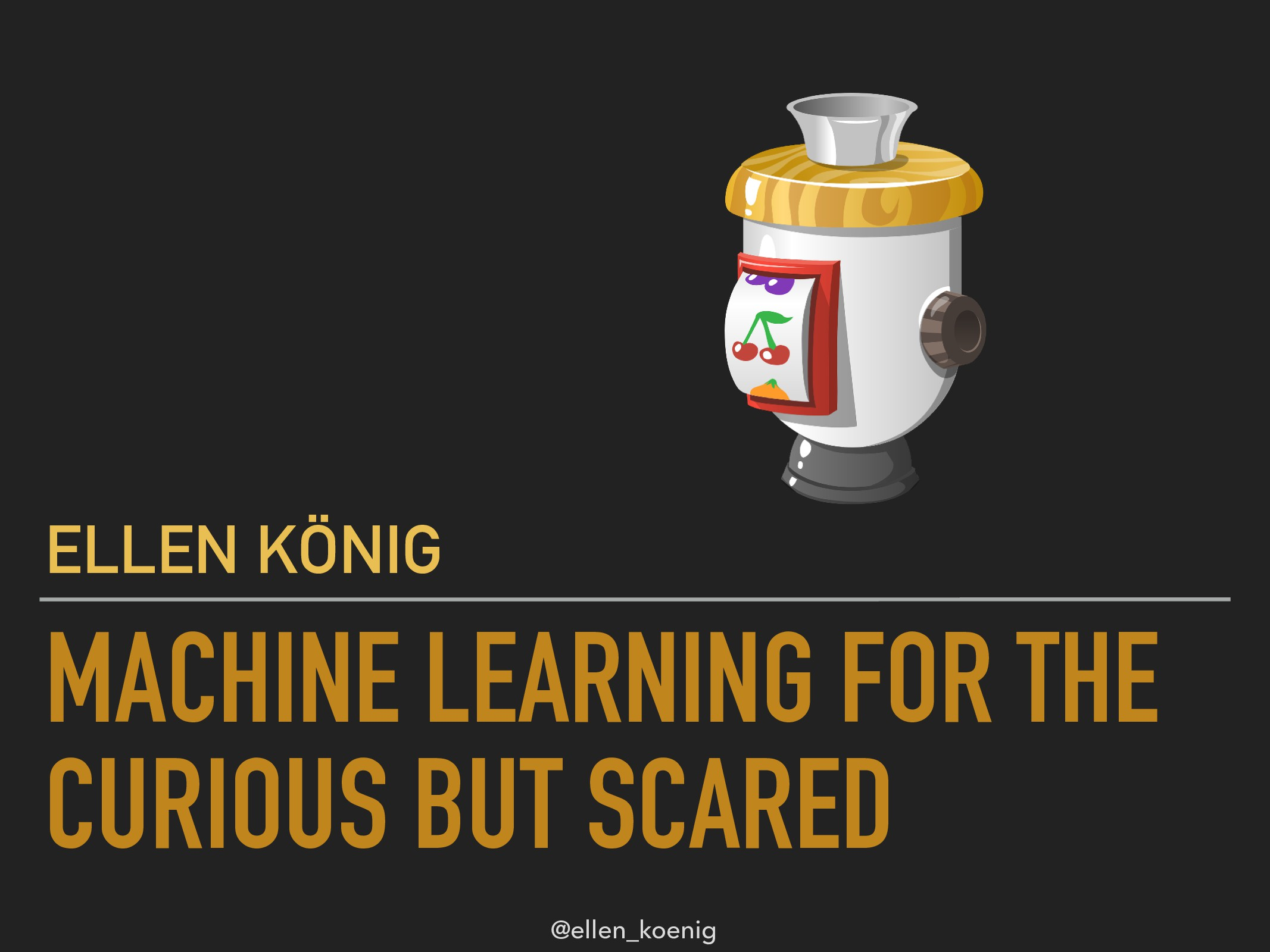 MACHINE LEARNING FOR THE CURIOUS BUT SCARED ELL...