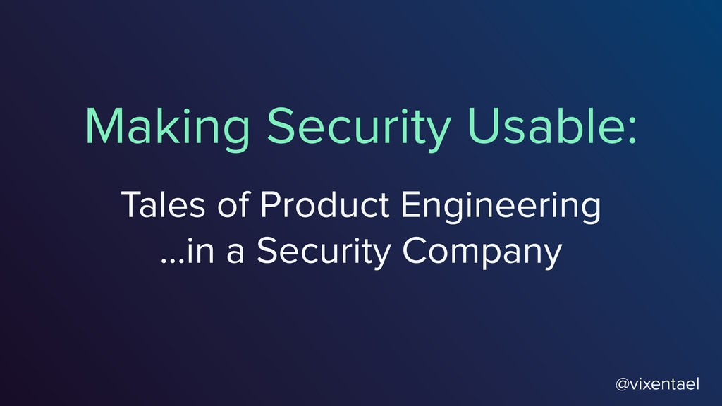 Making Security Usable: Tales of Product Engine...