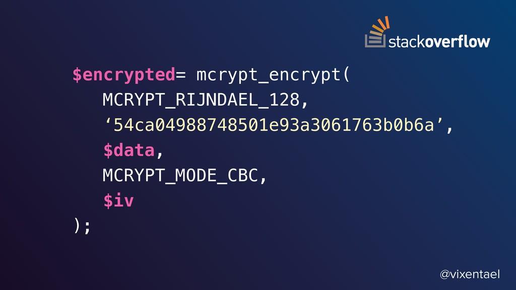 @vixentael $encrypted= mcrypt_encrypt( MCRYPT_R...