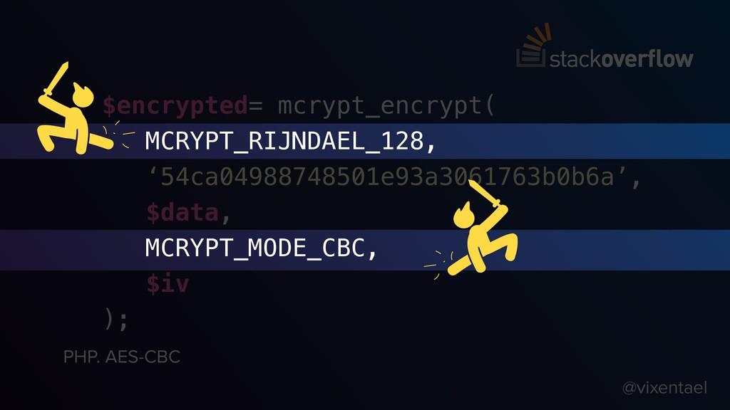 $encrypted= mcrypt_encrypt( MCRYPT_RIJNDAEL_128...