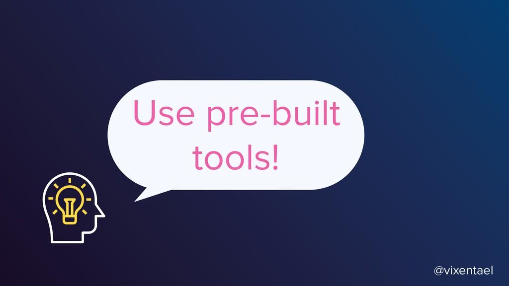 @vixentael Use pre-built tools!