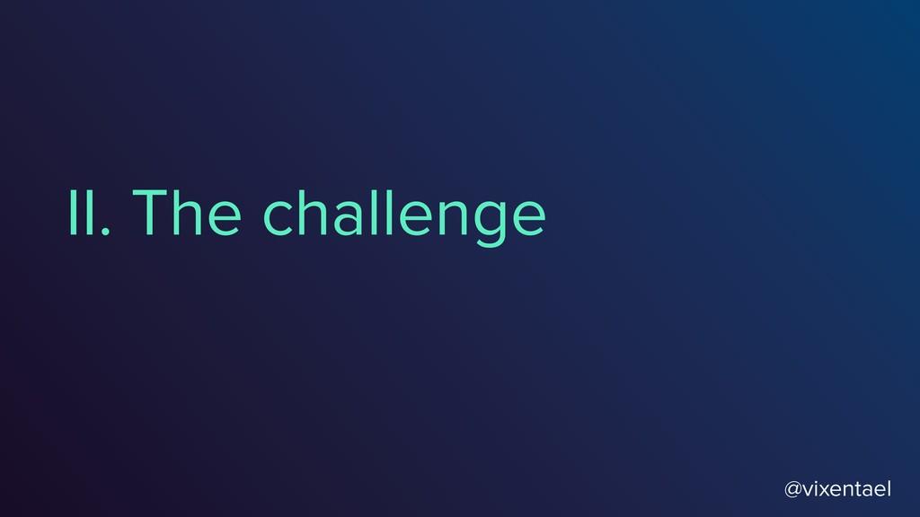 II. The challenge @vixentael