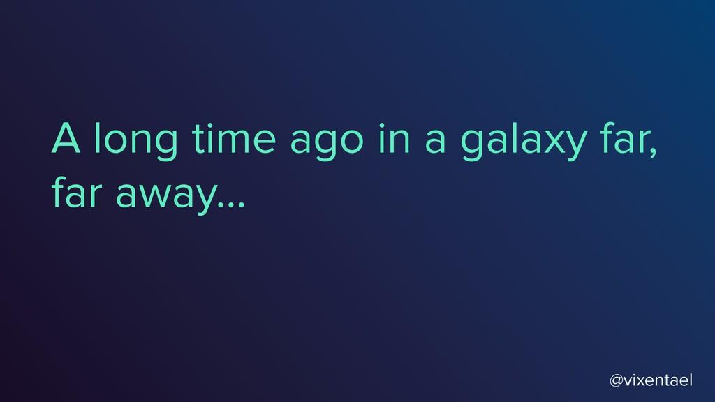 A long time ago in a galaxy far, far away… @vix...