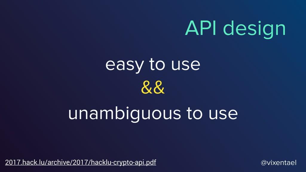 easy to use @vixentael API design unambiguous t...