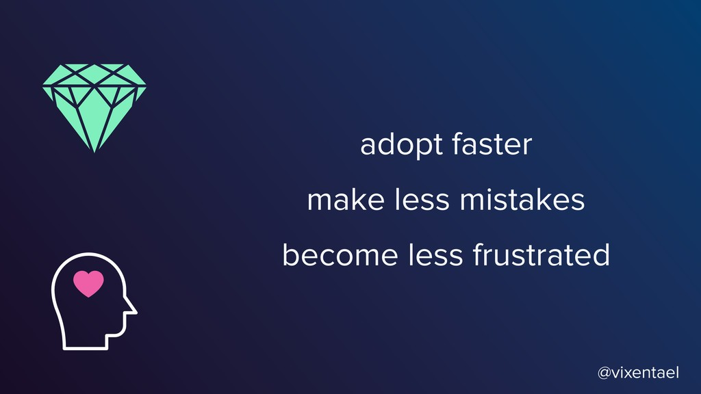 @vixentael adopt faster become less frustrated ...