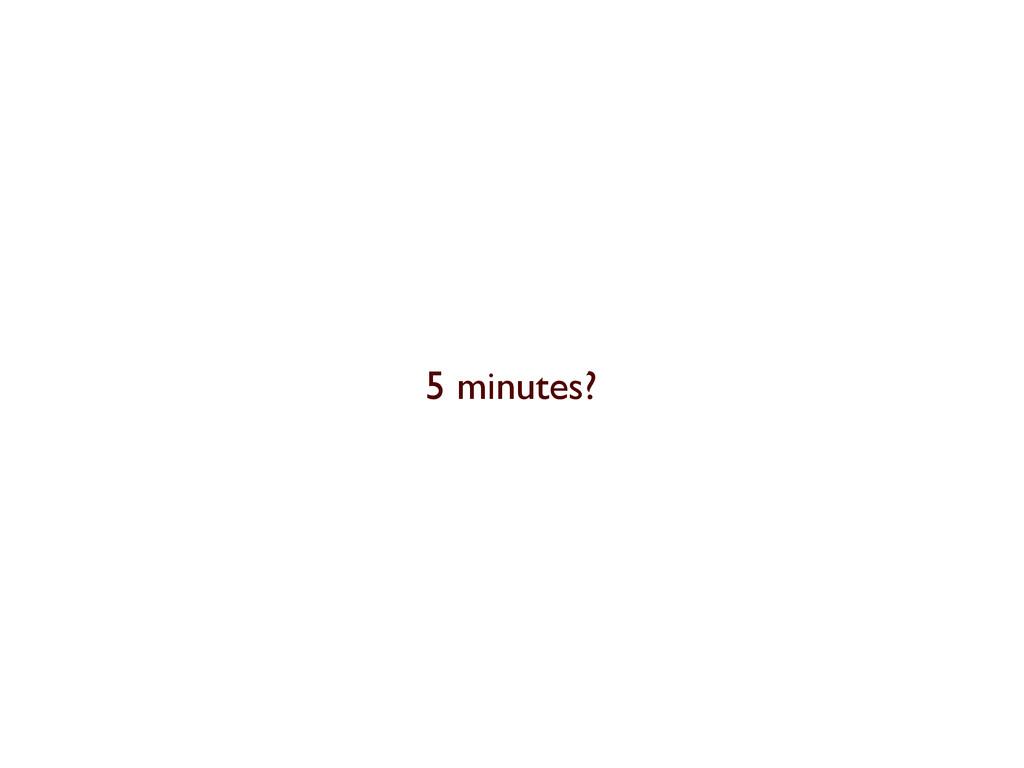 5 minutes?