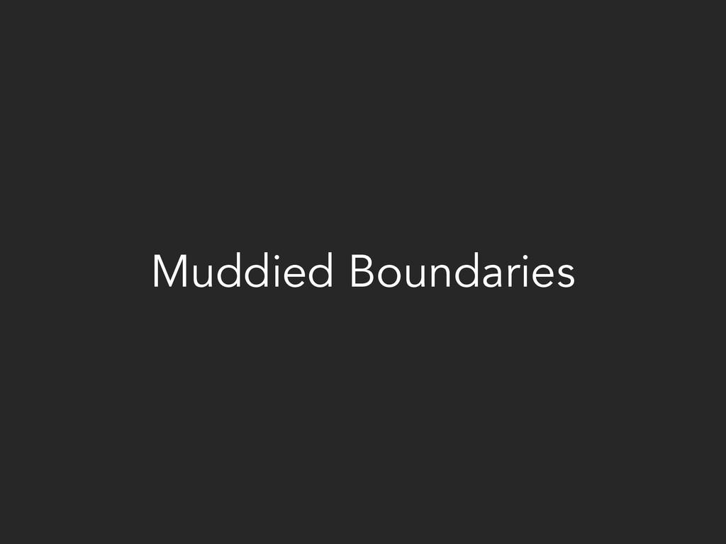 Muddied Boundaries