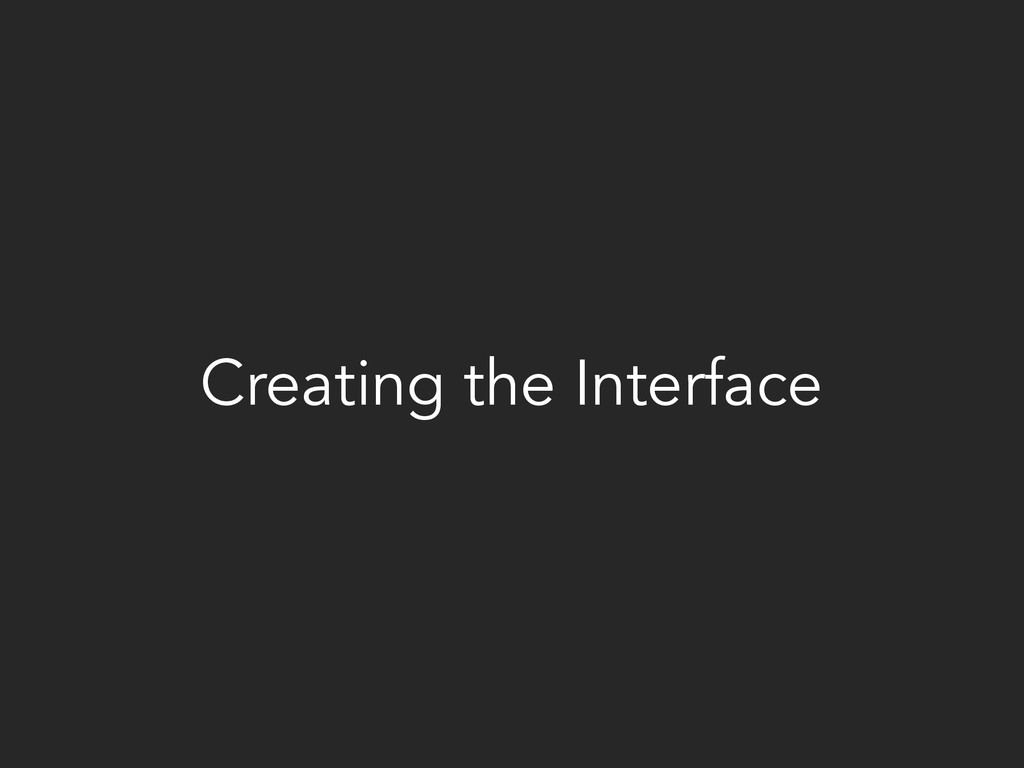 Creating the Interface
