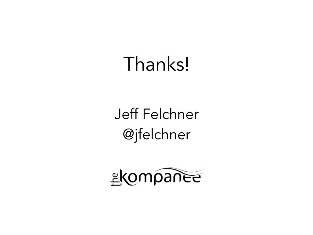 Thanks! Jeff Felchner @jfelchner