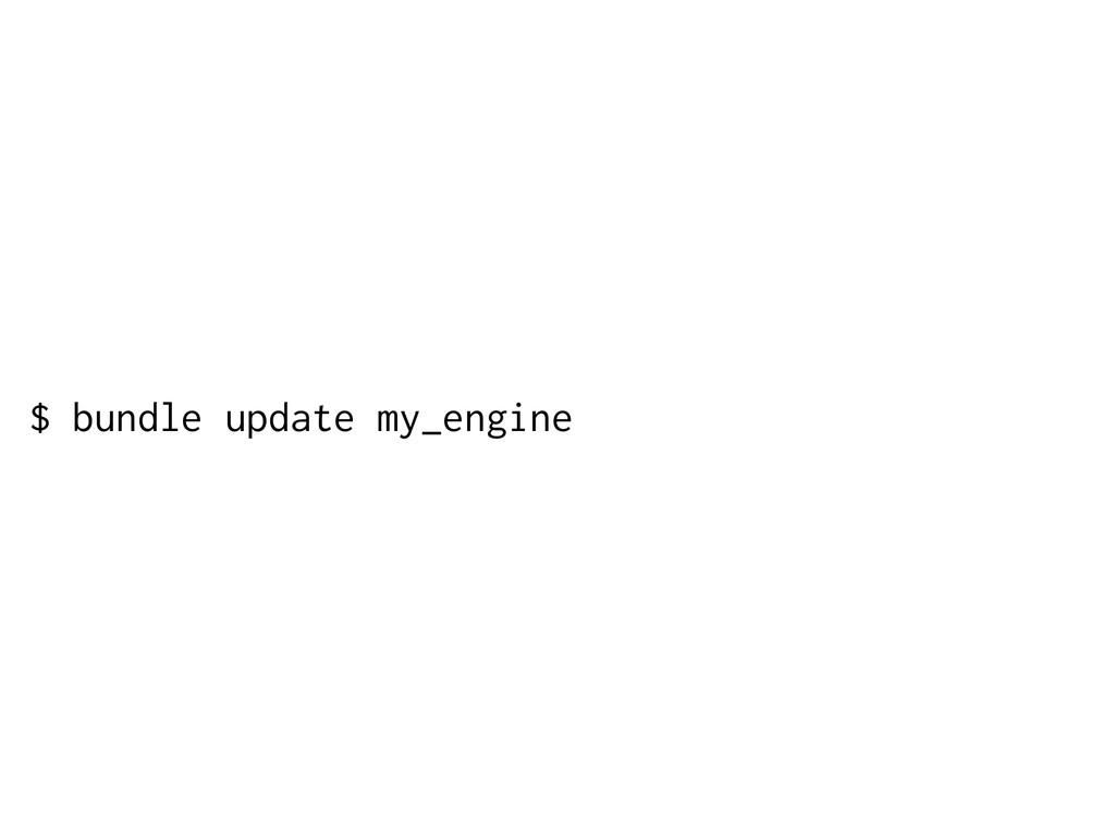 $ bundle update my_engine