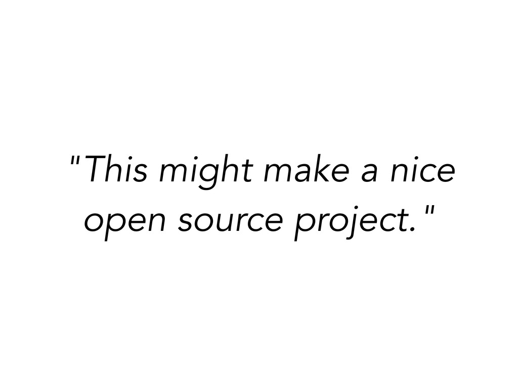 """""""This might make a nice open source project."""""""