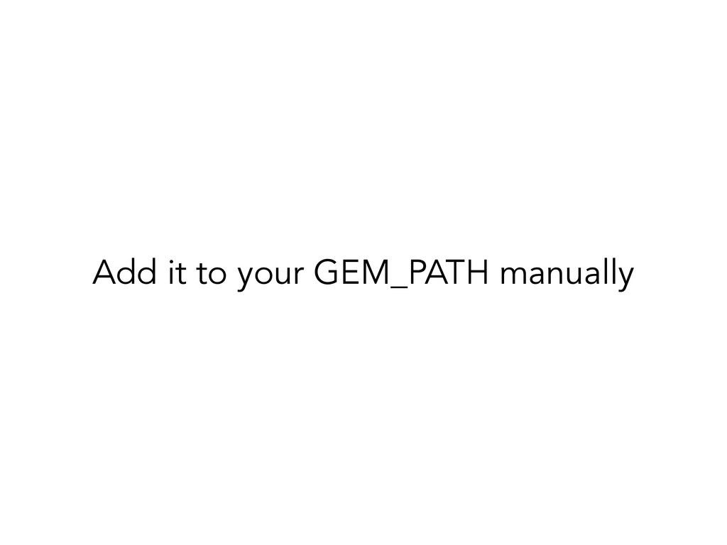 Add it to your GEM_PATH manually