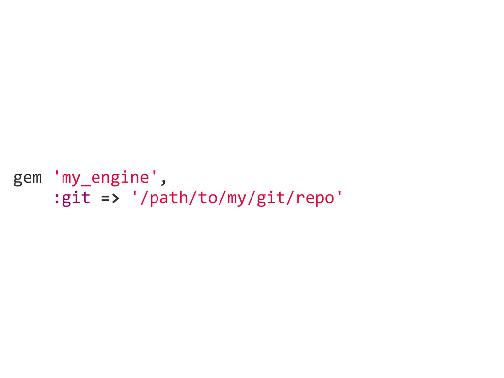 gem 'my_engine',     :git => '/path/to/m...