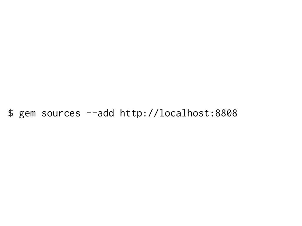 $ gem sources --add http://localhost:8808