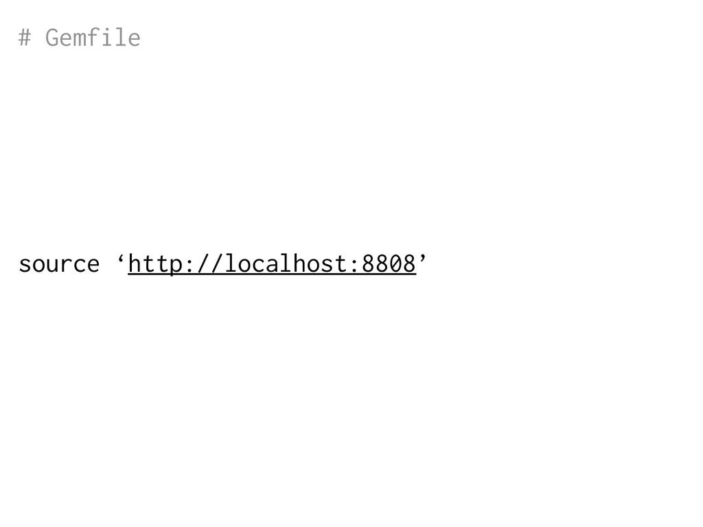 source 'http://localhost:8808' # Gemfile