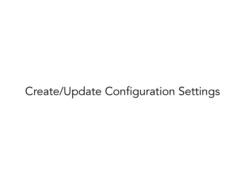 Create/Update Configuration Settings