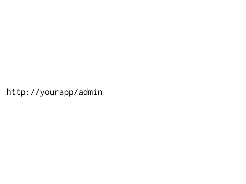 http://yourapp/admin