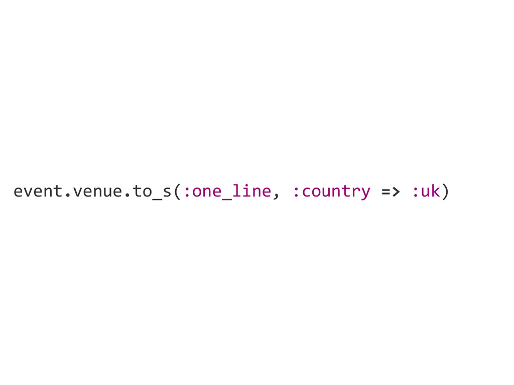 event.venue.to_s(:one_line, :country => :uk)