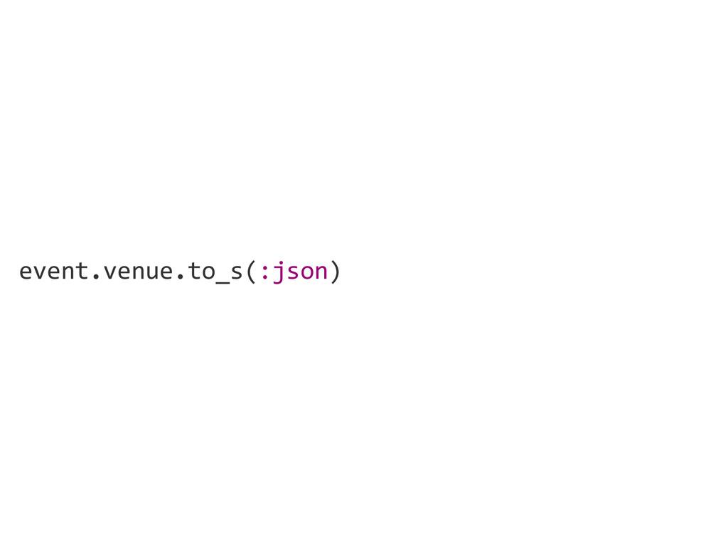 event.venue.to_s(:json)