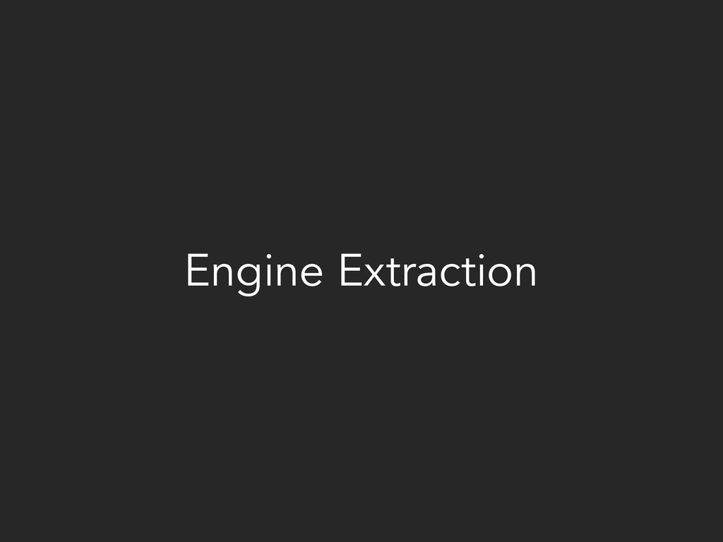 Engine Extraction