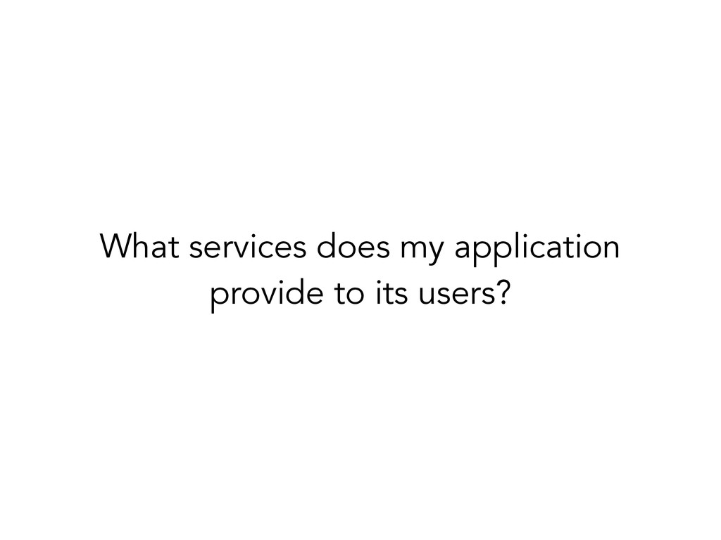What services does my application provide to it...