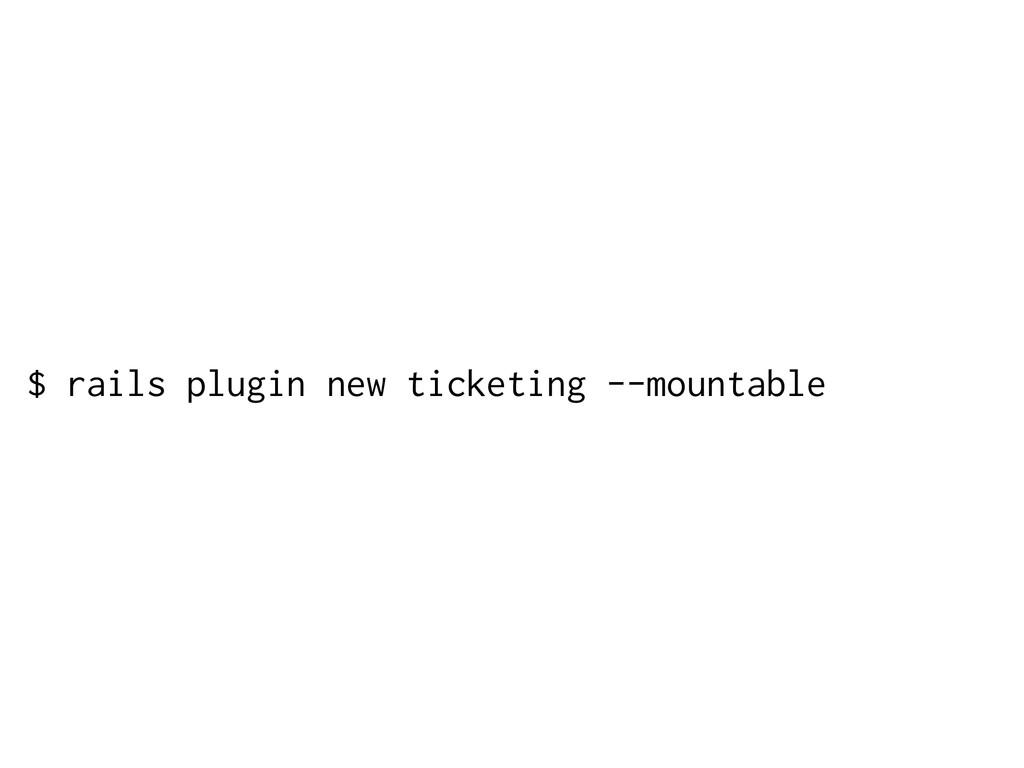 $ rails plugin new ticketing --mountable