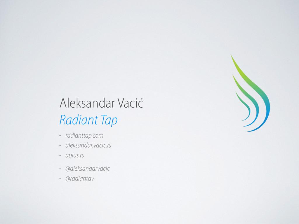 Radiant Tap Aleksandar Vacić • radianttap.com •...
