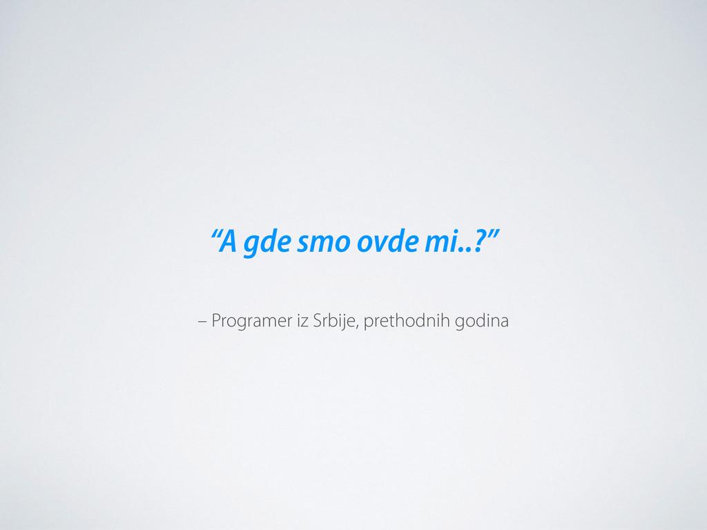 """– Programer iz Srbije, prethodnih godina """"A gde..."""