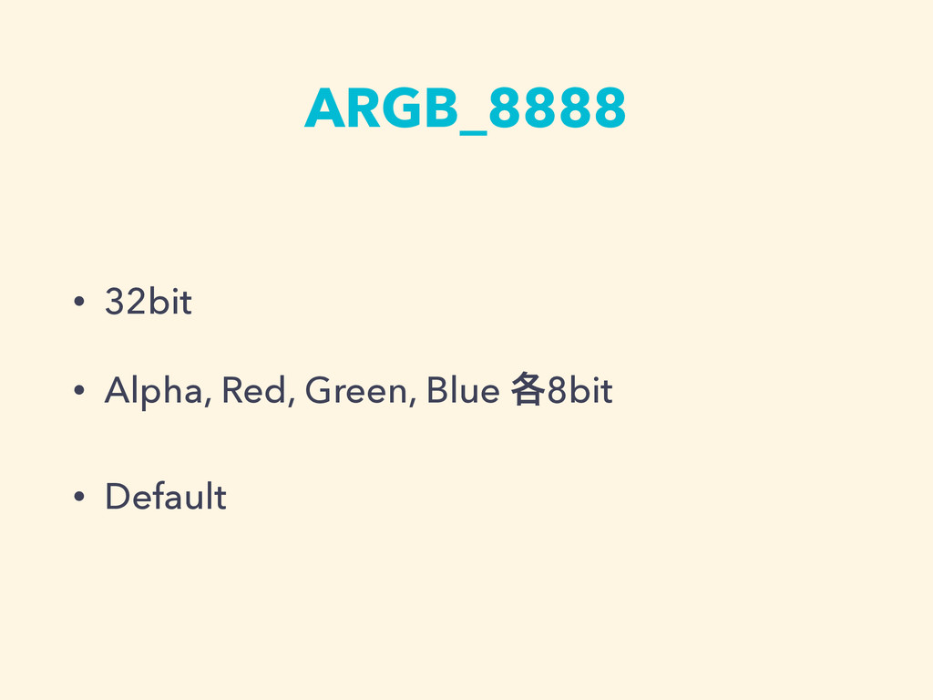 ARGB_8888 • 32bit • Alpha, Red, Green, Blue ֤8b...