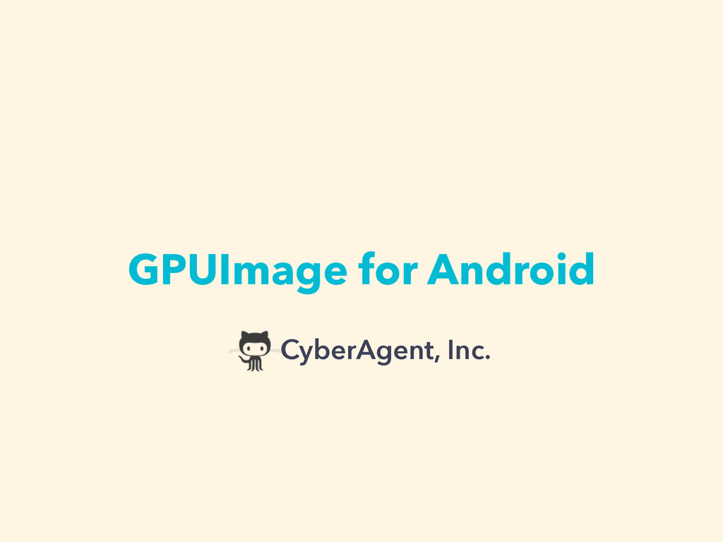 GPUImage for Android CyberAgent, Inc.