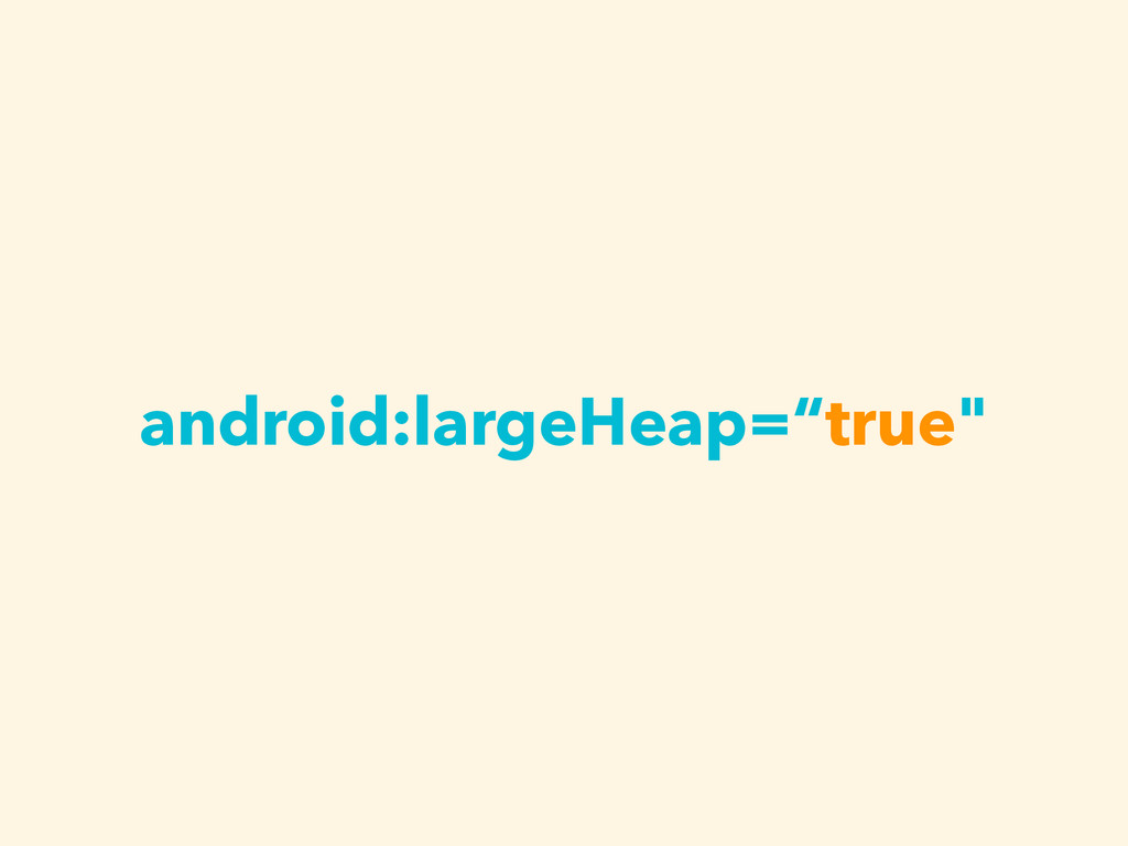 "android:largeHeap=""true"""
