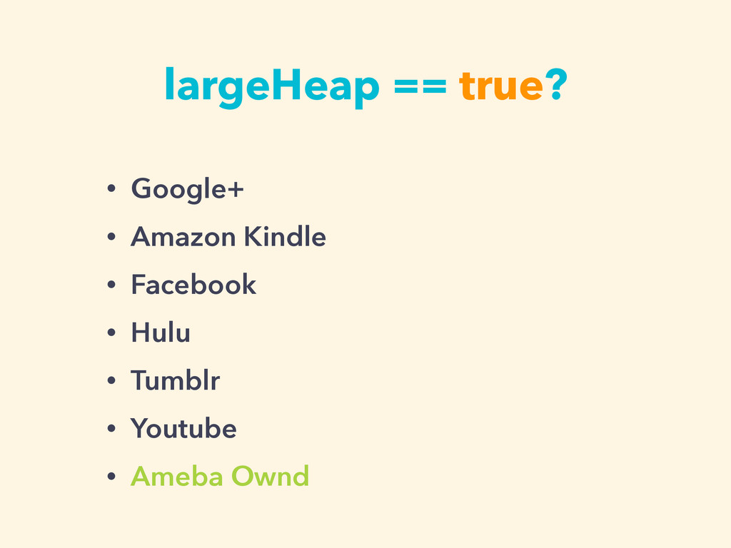 largeHeap == true? • Google+ • Amazon Kindle • ...