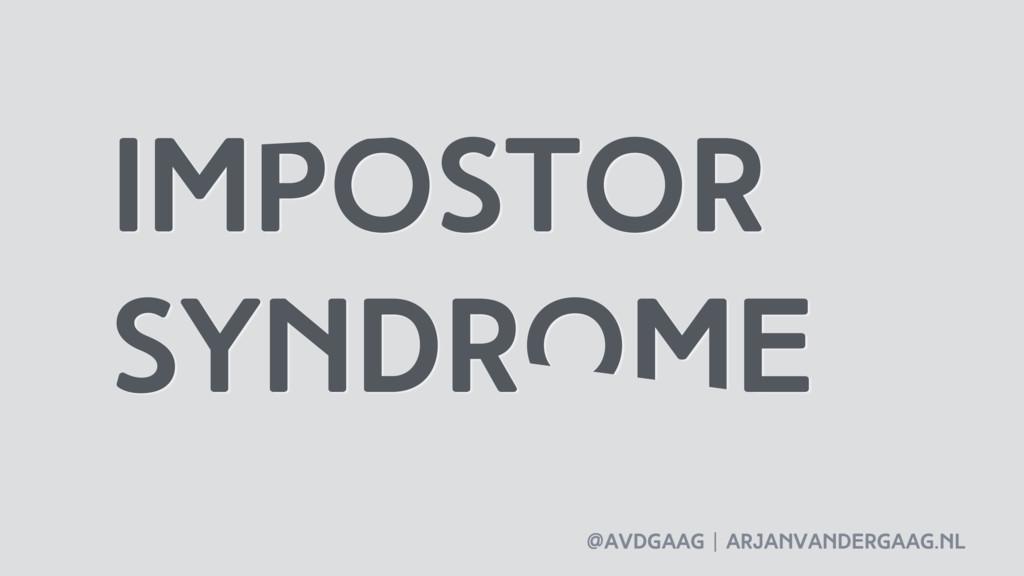 @avdgaag   arjanvandergaag.nl Impostor syndrome